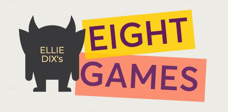 Ellie Dix's Eight Games