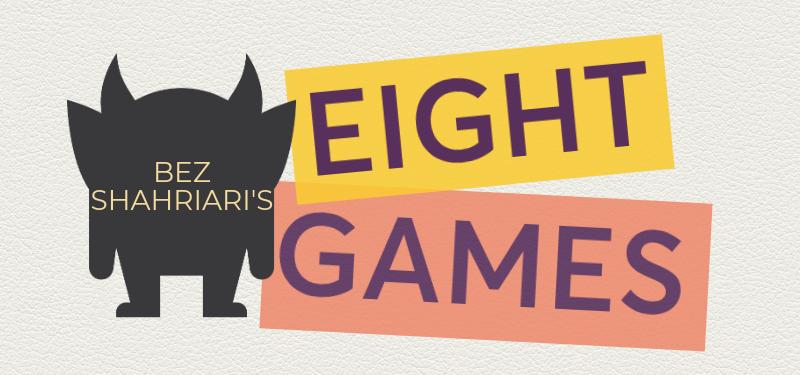 Bez Shahriari's Eight Games