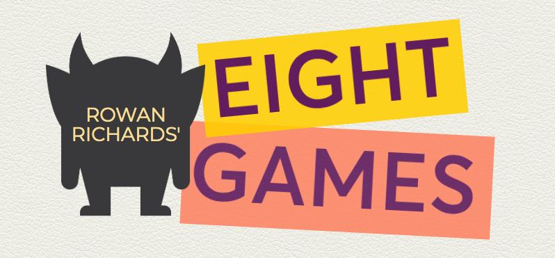 Rowan Richards' Eight Games