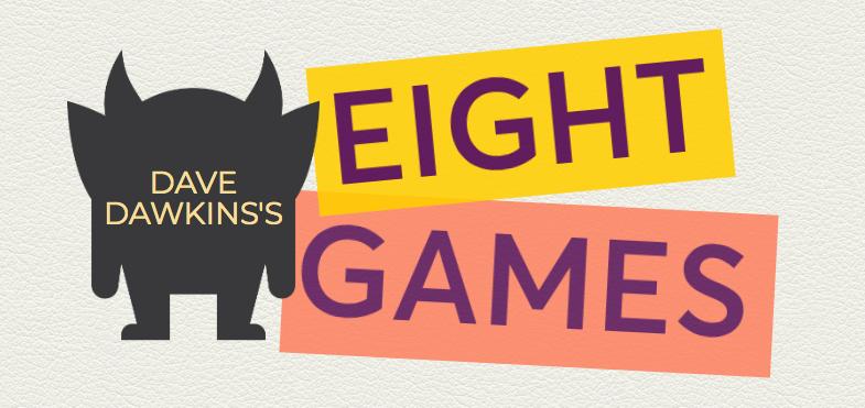 Dave Dawkins's Eight Games