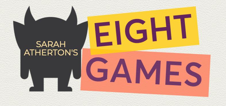 Sarah Atherton's Eight Games
