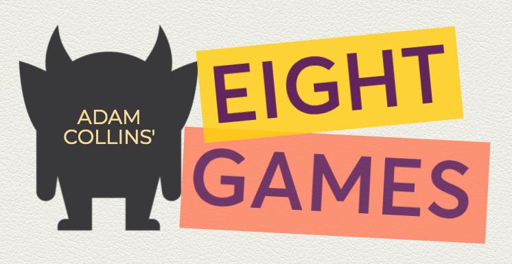 Adam Collins' Eight Games